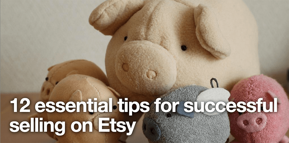 12 tips for successful Etsy selling